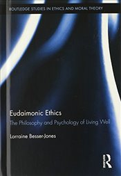 Eudaimonic Ethics: The Philosophy and Psychology of Living Well (Routledge Studies in Ethics and Mor - Besser, Lorraine L