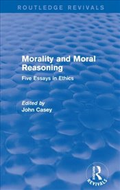 Morality and Moral Reasoning (Routledge Revivals): Five Essays in Ethics -