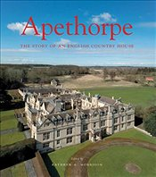 Apethorpe : The Story of an English Country House   - Morrison, Kathryn A.