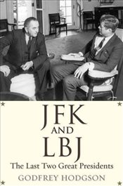 JFK and LBJ : The Last Two Great Presidents - Hodgson, Godfrey