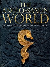 Anglo-Saxon World - Higham, Nicholas