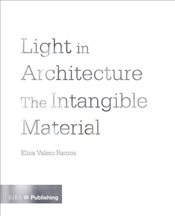 Light in Architecture : The Intangible Material - Ramos, Elisa Valero