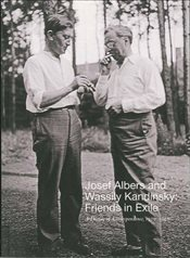 Josef Albers and Wassily Kandinsky : Friends in Exile : A Decade of Correspondence, 1929--1940 - Boissel, Jessica