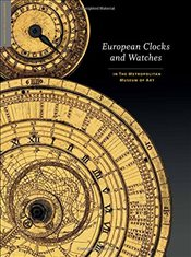 European Clocks and Watches : In the Metropolitan Museum of Art - Vincent, Clare
