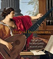 Musical Instruments : Highlights from the Metropolitan Museum of Art - Moore, J. Kenneth