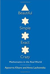 Beautiful, Simple, Exact, Crazy : Mathematics in the Real World - Khare, Apoorva