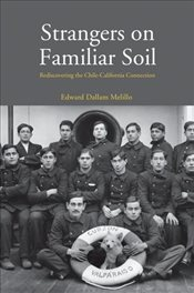 Strangers on Familiar Soil : Rediscovering the Chile-California Connection  - Melillo, Edward Dallam