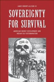 Sovereignty for Survival : American Energy Development and Indian Self-Determination   - Allison, James Robert