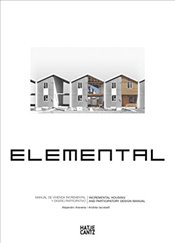 Elemental : Incremental Housing and Participatory Design Manual - Aravena, Alejandro