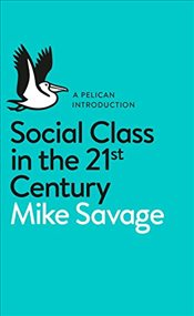 Social Class in the 21st Century - Savage, Mike