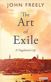 Art of Exile : A Vagabond Life - Freely, John