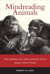 Mindreading Animals : The Debate Over What Animals Know About Other Minds - Lurz, Robert W.
