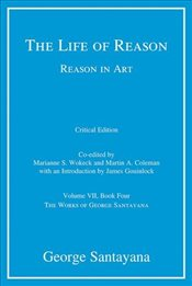 Life of Reason or the Phases of Human Progress : Volume 7, Book 4 : Reason in Art   - Santayana, George
