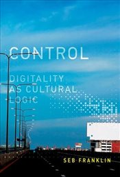 Control : Digitality as Cultural Logic  - Franklin, Seb