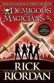 Demigods and Magicians : Three Stories from the World of Percy Jackson and the Kane Chronicles - Riordan, Rick