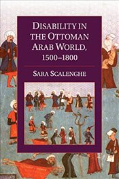 Disability in the Ottoman Arab World, 1500-1800 - Scalenghe, Sara
