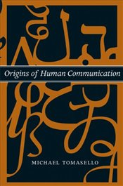 Origins of Human Communication (Jean Nicod Lectures) - Tomasello, Michael