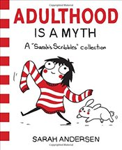 Adulthood Is a Myth : A Sarahs Scribbles Collection - Andersen, Sarah
