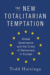 New Totalitarian Temptation - Huizinga, Todd