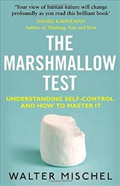 Marshmallow Test : Understanding Self-control and How To Master It - Mischel, Walter