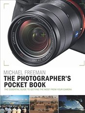 Photographers Pocket Book: The essential guide to getting the most from your camera - Freeman, Michael