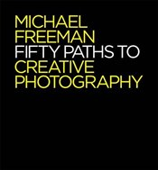 Fifty Paths to Creative Photography - Freeman, Michael