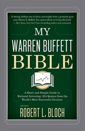 My Warren Buffett Bible: A Short and Simple Guide to Rational Investing: 284 Quotes from the Worlds - Bloch, Robert L.