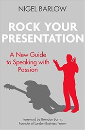 Rock Your Presentation: A New Guide to Speaking with Passion - Barlow, Nigel