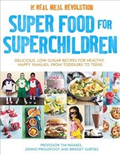 Super Food for Superchildren: Delicious, low-sugar recipes for healthy, happy children, from toddler - Noakes, Tim
