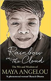 Rainbow in the Cloud : The Wit and Wisdom of Maya Angelou - Angelou, Maya
