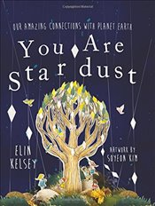 You are Stardust: Our Amazing Connections With Planet Earth - Kelsey, Elin