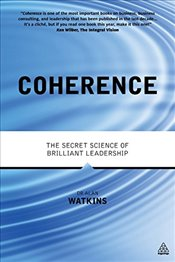 Coherence: The Secret Science of Brilliant Leadership - Watkins, Dr Alan