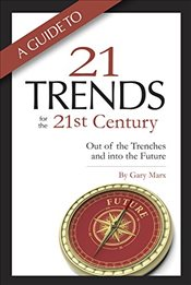 Guide to Twenty-One Trends for the 21st Century: Out of the Trenches and Into the Future - Marx, Gary