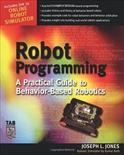 Robot Programming: A Practical Guide to Behavior-Based Robotics (Tab Robotics) - Jones, Joe