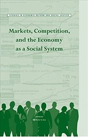 Markets, Competition, and the Economy as a Social System (AJES - Studies in Economic Reform and Soci - Lee, Frederic S.