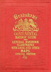 Bradshaws Continental Railway Guide, 1913 : For Travellers Through Europe, with an Epitomized Descr - Bradshaw, George