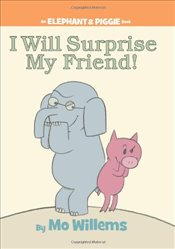 I Will Surprise My Friend! (Elephant & Piggie Books) - Willems, Mo