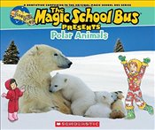Magic School Bus Presents: Polar Animals: A Nonfiction Companion to the Original Magic School Bus Se - Cole, Joanna
