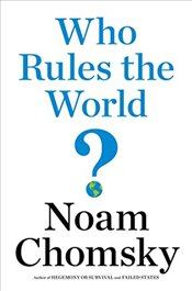 Who Rules the World? - Chomsky, Noam