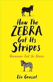 How the Zebra Got its Stripes : And Other Darwinian Just So Stories - Grasset, Léo