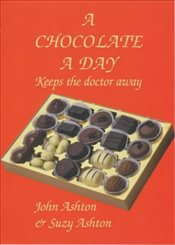 Chocolate a Day : Keeps the Doctor Away : The Amazing Benefits of Chocolate - Ashton, John F.