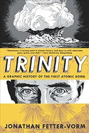 Trinity : A Graphic History of the First Atomic Bomb - Fetter-Vorm, Jonathan