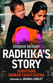Radhikas Story : Surviving Human Trafficking - Hendry, Sharon