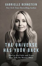 Universe Has Your Back : How to Feel Safe and Trust Your Life No Matter What - Bernstein, Gabrielle
