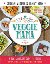 Veggie Mama : A Fun, Wholesome Guide to Feeding Your Kids Tasty Plant-Based Meals - Virtue, Doreen
