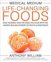 Medical Medium Life-Changing Foods: Save Yourself and the Ones You Love with the Hidden Healing Powe - William, Anthony