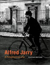 Alfred Jarry : A Pataphysical Life - Brotchie, Alastair