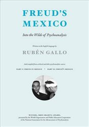 Freuds Mexico : Into the Wilds of Psychoanalysis - Gallo, Rubén
