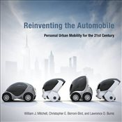 Reinventing the Automobile : Personal Urban Mobility for the 21st Century - Mitchell, William J.