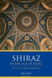 Shiraz in the Age of Hafez: The Glory of a Medieval Persian City (Donald R. Ellegood International P - Limbert, John W.